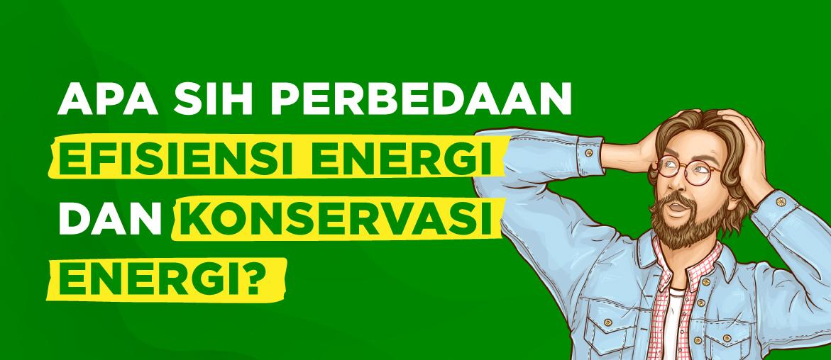 Perbedaan Efisiensi Energi dengan Konservasi Energi